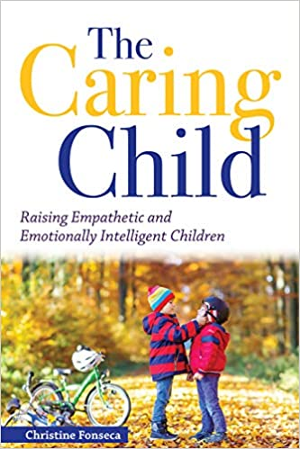 The Caring Child: Raising Empathetic and Emotionally Intelligent Children